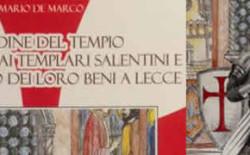 """""""L'Ordine del Tempio. Il processo ai Templari salentini e il sequestro dei loro beni a Lecce"""" di Mario De Marco"""