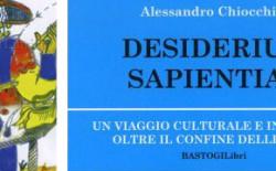 Desiderium Sapientiae di Alessandro Chiocchini svela il segreto dell'incoercibile desiderio di ogni artista e scienziato di superare i limiti