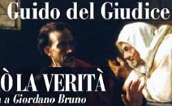 'Io dirò la verità', intervista a Giordano Bruno. Il libro di Guido del Giudice