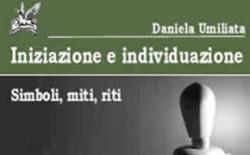"""""""Simboli, miti, riti"""", l'iniziazione secondo Jung. Il saggio di Daniela Umiliata"""