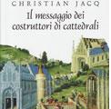 19 gennaio 2010 – Christian Jacq, Il messaggio dei costruttori di cattedrali. Torino, Edizioni Età dell'Acquario, 2009, pp. 257, 18,50 €.