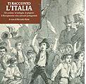 23 luglio 2011 – Ti racconto l'Italia Gli uomini, le battaglie, le prigioni: il Risorgimento visto dai suoi protagonisti.