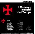 Sanremo 1 novembre 2008 – Templari, radici d'Europa. Convegno dell'Associazione sanremese Novantotto in collaborazione con l'Associazione culturale Mont-Blanc di Saint-Vincent, entrambe emanazioni di logge del Grande Oriente.