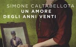 """""""Un amore degli Anni Venti"""" di S. Caltabellotta. La presentazione a Roma il 2 ottobre"""