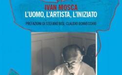 """Presentato a Roma il libro """"Ivan Mosca. L'uomo, l'artista, l'iniziato"""""""
