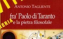 """In libreria """"Fra' Paolo di Taranto e la pietra filosofale"""" di Antonio Tagliente"""