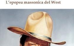 """""""Speroni e grembiuli"""", il racconto dell'epopea massonica del West"""