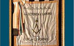 """Libri in Gran Loggia. Livorno """"focolaio della Massoneria"""" , storia di una Loggia Madre"""